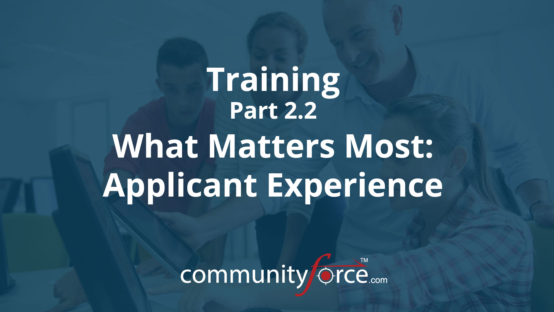 LF1 Training Part 2.2: What Matters Most: Applicant Experience