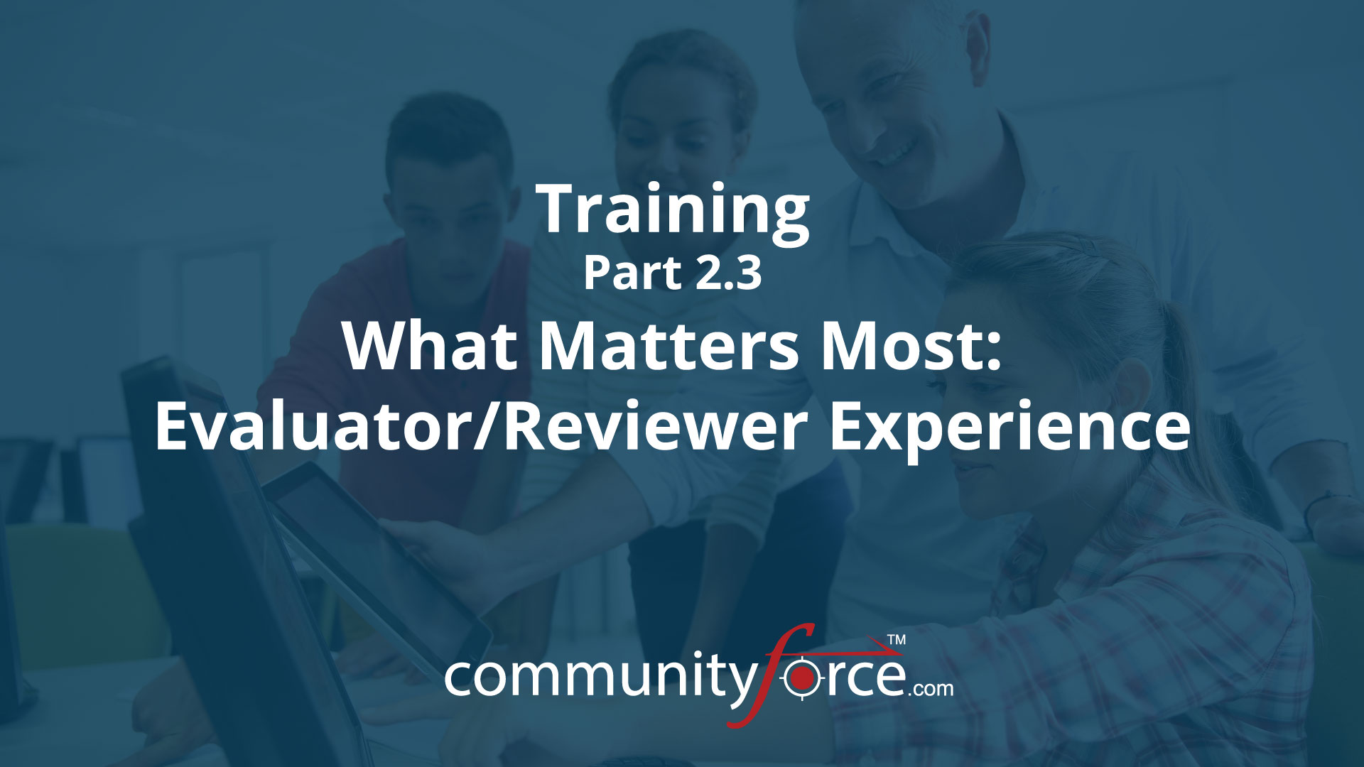 LF1 Training Part 2.3: What Matters Most: Evaluator/Reviewer Experience