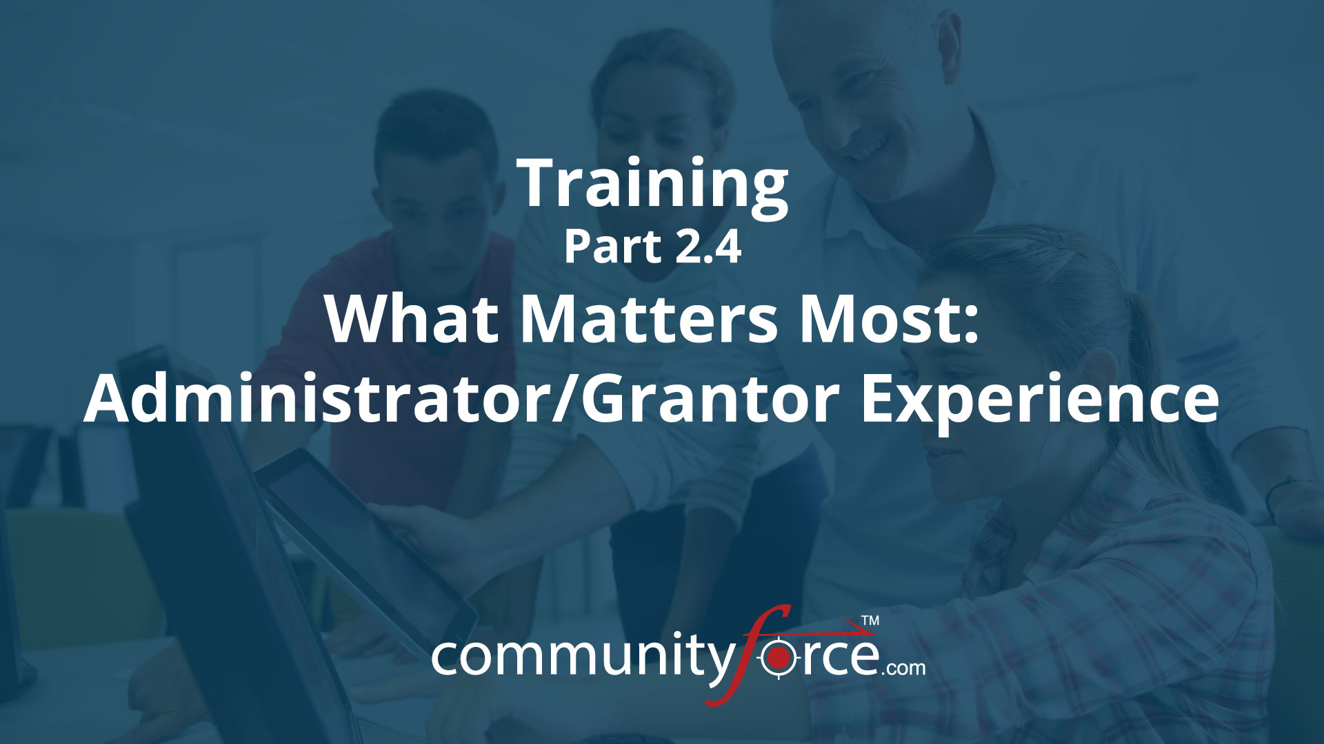 LF1 Training Part 2.4: What Matters Most: Administrator/Grantor